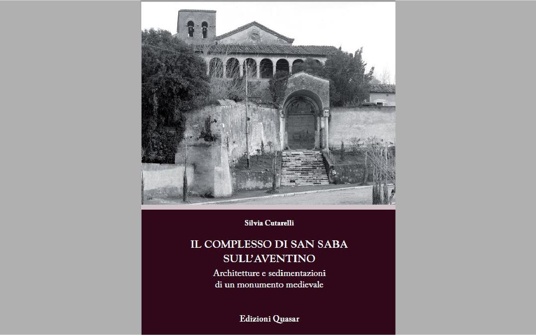 IL COMPLESSO DI SAN SABA SULL'AVENTINO. Architetture e sedimentazioni di un monumento medievale