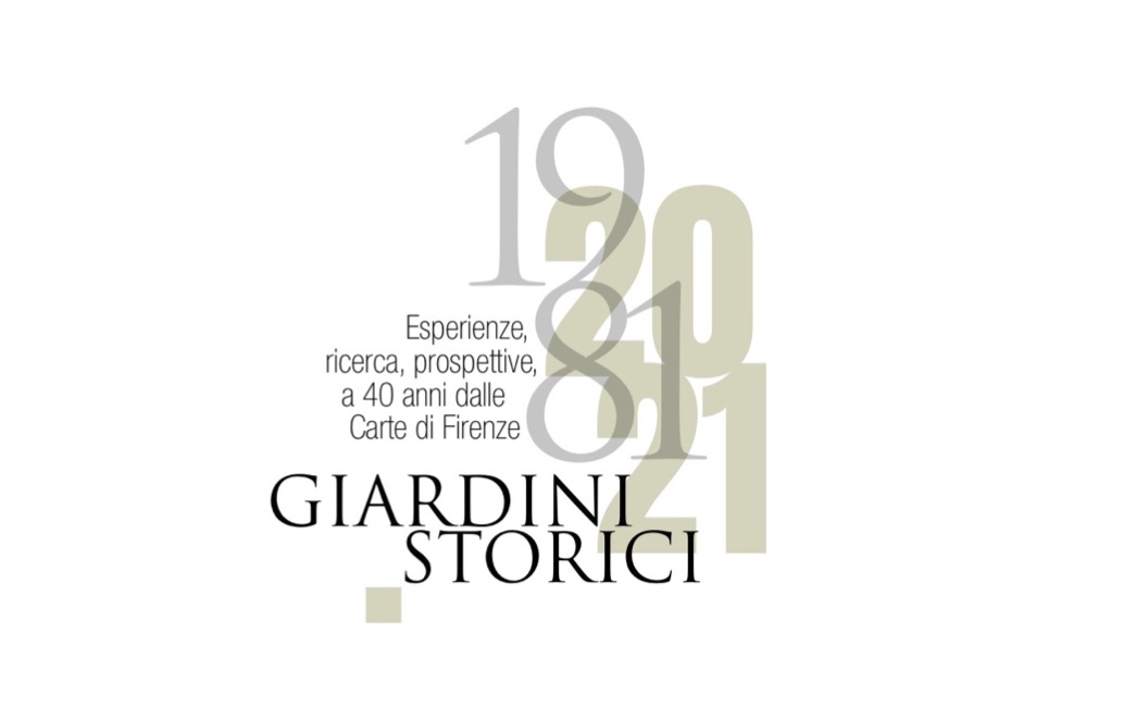"Convegno Internazionale ""1981-2021. GIARDINI STORICI. Esperienze, ricerca, prospettive, a 40 anni dalle Carte di Firenze"""