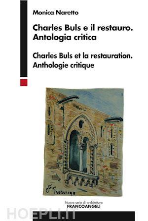CHARLES BULS E IL RESTAURO. ANTOLOGIA CRITICA CHARLES BULS ET LA RESTAURATION. ANTHOLOGIE CRITIQUE