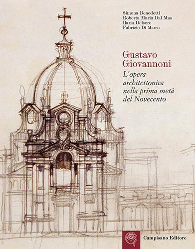 Gustavo Giovannoni. L'opera architettonica nella prima metà del Novecento.