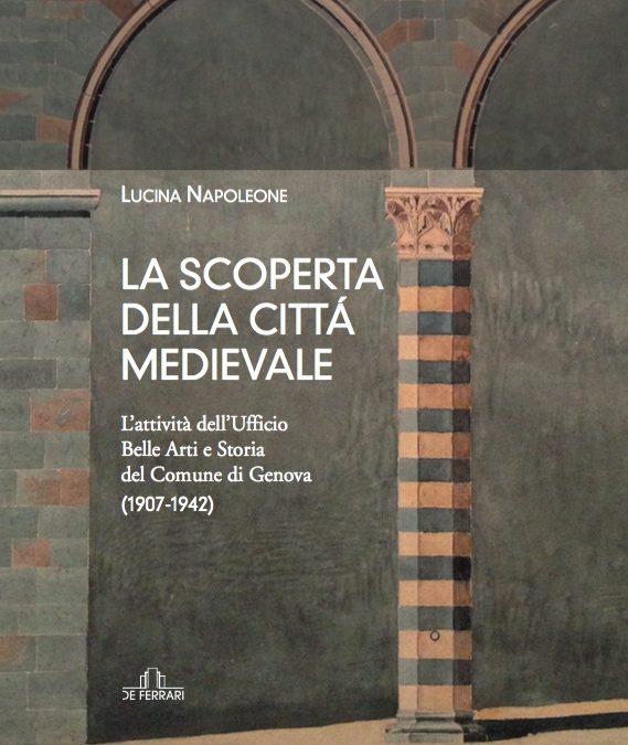 La scoperta della città medievale. L'attività dell'Ufficio Belle Arti e Storia del Comune di Genova (1907-1942)