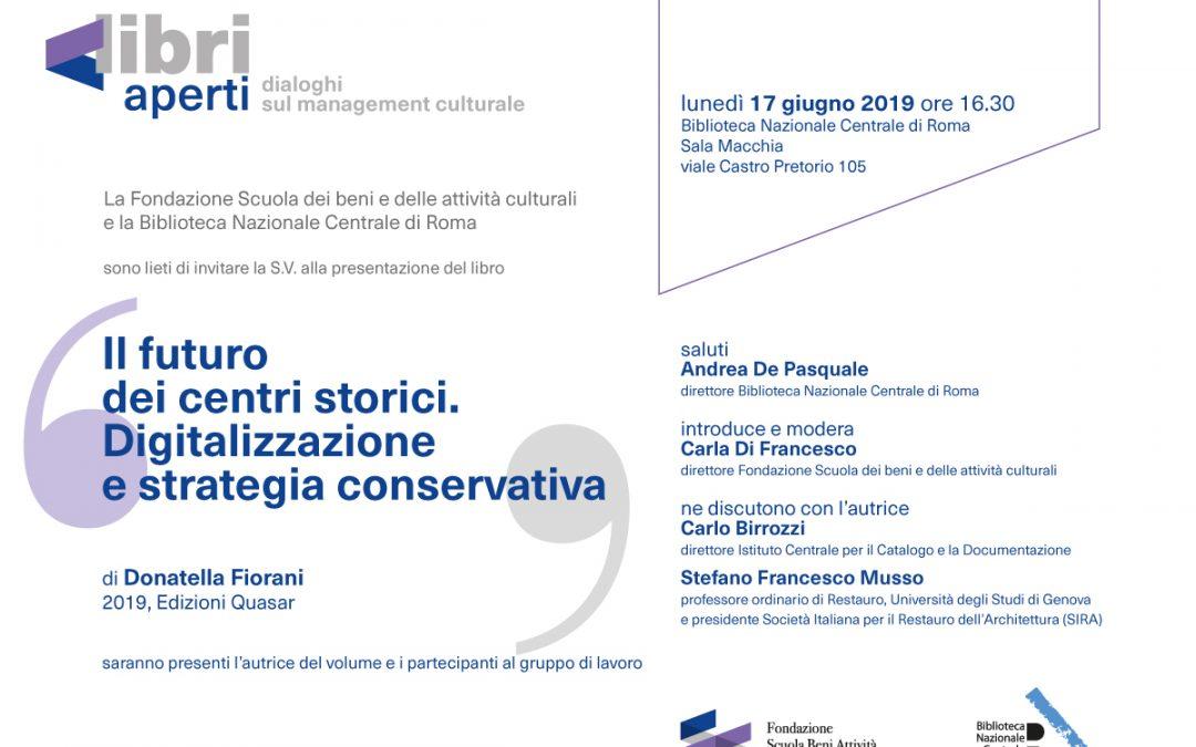 Il futuro dei centri storici. Digitalizzazione e strategia conservativa– il 17 Giugno a Roma la presentazione del volume di Donatella Fiorani