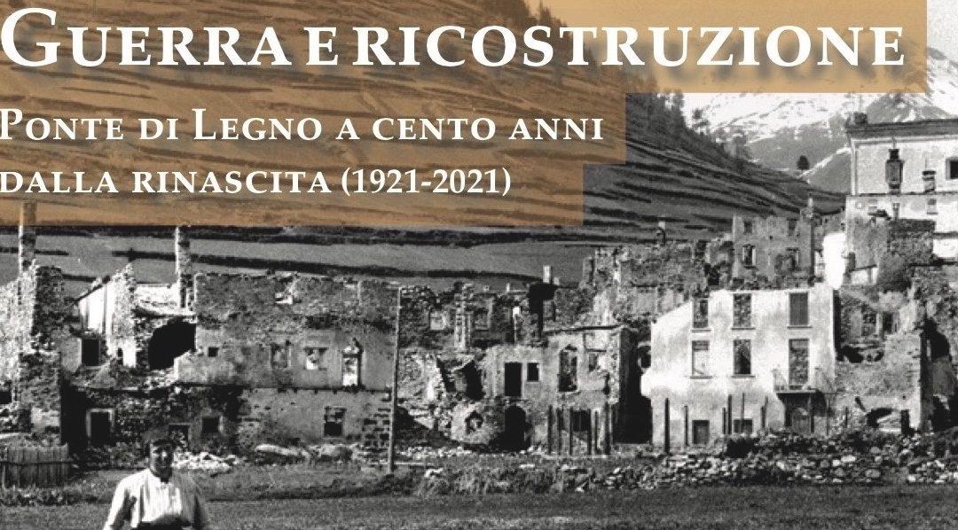 """Convegno """"Guerra e ricostruzione. Ponte di Legno a cento anni dalla rinascita (1921-2021)"""" – call for abstract entro il 30 Aprile"""